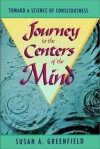 Journey to the Centers of the Mind: Toward a Science of Consciousness - Susan A. Greenfield