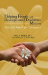 Helping People with Developmental Disabilities Mourn: Practical Rituals for Caregivers - Marc A. Markell, Alan D. Wolfelt