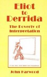 Eliot To Derrida: The Poverty of Interpretation - John Harwood