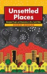 Unsettled Places: Aboriginal People and Urbanisation in New South Wales - George Morgan