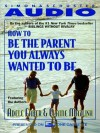 How To Be The Parent You Always Wanted To Be (Audio) - Adele Faber, Elaine Mazlish