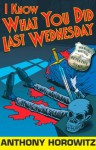 I Know What You Did Last Wednesday (Diamond Brothers) - Anthony Horowitz