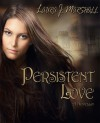 Persistent Love, A Novella - Laura J. Marshall