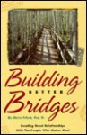 Building Better Bridges: Creating Great Relationships With the People Who Matter Most - Steve Frisch