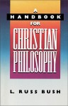 A Handbook for Christian Philosophy - L. Russ Bush
