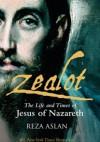 Zealot. The Life and Times of Jesus of Nazareth - Reza Aslan