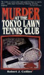 Murder at the Tokyo Lawn Tennis Club - Robert Collins