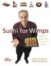 Sushi for Wimps: Seaweed to Dragon Rolls for the Faint of Heart - Aya Imatani, Matt Cohen, Matt Cohen
