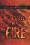 Tried by Fire - Victoria Wardlow