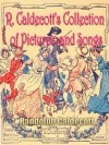 R. CALDECOTT'S COLLECTION OF PICTURES AND SONGS : Complete Works of Randolph Caldecott's collection, First and Second collection, Picture Books for Kids by age 3-10 (Illustrated) - Various, Randolph Caldecott