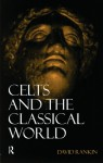 Celts and the Classical World - David Rankin