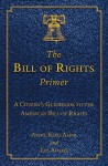 The Bill of Rights Primer - Akhil Reed Amar, Les Adams