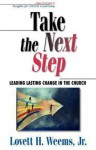 Take the Next Step: Leading Lasting Change in the Church (Discoveries : Insights for Church Leadership) - Lovett H. Weems Jr.