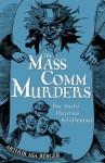 The Mass Comm Murders: Five Media Theorists Self-Destruct - Arthur Asa Berger