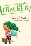 Where's Wallis? - Brian Thacker