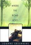 Where the Road Goes - Joanne Greenberg