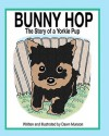 Bunny Hop, the Story of a Yorkie Pup - Dawn Munson