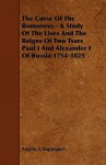 The Curse of the Romanovs - A Study of the Lives and the Reigns of Two Tsars Paul I and Alexander I of Russia 1754-1825 - Angelo S. Rappoport