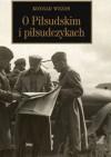 O Piłsudskim i piłsudczykach - Konrad Wrzos