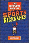 The Complete Book of Sports Nicknames - Louis Phillips, Burnham Holmes