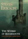 The Wurms of Blearmouth: A Malazan Tale of Bauchelain and Korbal Broach - Steven Erikson