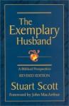 The Exemplary Husband: A Biblical Perspective - Stuart Scott, John F. MacArthur Jr.