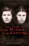 Anne Perry and the Murder of the Century - Peter Graham