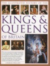 The Illustrated History of the Kings & Queens of Britain: The Most Comprehensive Visual History of Every King and Queen of Britain, from Saxon Times Through the Tudors and Stuarts to Today - Charles Phillips, John Haywood