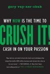 Crush It: Why Now Is the Time to Cash In On Your Passion - Gary Vaynerchuk