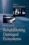 Rehabilitating Damaged Ecosystems - John Cairns