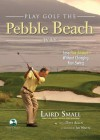 Play Golf the Pebble Beach Way: Lose Five Strokes Without Changing Your Swing - Dave Allen, Laird Small, Jim Nantz