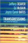 Transgressions: 3 novellas - Jeffery Deaver, Joyce Carol Oates, Ed McBain