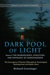 Dark Pool of Light, Volume One: The Neuroscience, Evolution, and Ontology of Consciousness - Richard Grossinger, Jeffrey J. Kripal, Nick Herbert