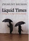Liquid Times: Living in an Age of Uncertainty - Zygmunt Bauman