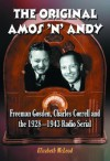 The Original Amos 'n' Andy: Freeman Gosden, Charles Correll and the 1928-1943 Radio Serial - Elizabeth McLeod