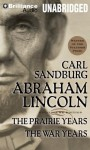 Abraham Lincoln: The Prairie Years and The War Years (Audiocd) - Carl Sandburg, Arthur Morey
