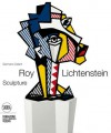 Roy Lichtenstein: Sculptor - Germano Celant, Clare Bell, Richard Calvocoressi