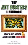 The Art Hunters Handbook: How To Buy Art For $5 And Sell It For $1,000,000 - Les Fox, Sue Fox