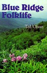 Blue Ridge Folklife (Folklife In The South Series) - Ted Olson