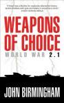 Weapons of Choice: World War 2.1: World War 2.1 - John Birmingham