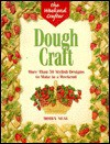 The Weekend Crafter®: Dough Craft: More than 50 Stylish Designs to Make and Decorate in a Weekend - Moira Neal