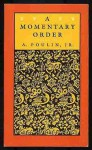 A Momentary Order: Poems - A. Poulin Jr.