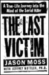 The Last Victim: A True-Life Journey into the Mind of the Serial Killer - Jeffrey Kottler, Jason Moss