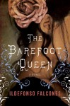 The Barefoot Queen: A Novel - Ildefonso Falcones