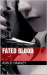 Fated Blood (The Rohara Chronicles) - Ashlei Hawley