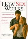 How Sex Works - Elizabeth Fenwick, Richard Walker