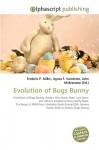Evolution of Bugs Bunny - Agnes F. Vandome, John McBrewster, Sam B Miller II