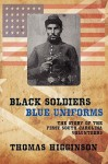 Black Soldiers / Blue Uniforms: The Story of the First South Carolina Volunteers - Thomas Wentworth Higginson