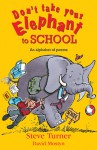 Don't Take Your Elephant to School: An Alphabet of Poems - Steve Turner, David Mostyn