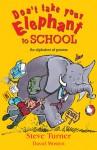Don't Take Your Elephant to School: An Alphabet of Poems - Steve Turner, David Mostyn